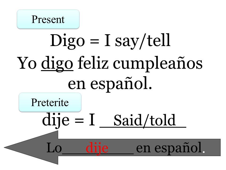 Yo digo feliz cumpleaños en español.