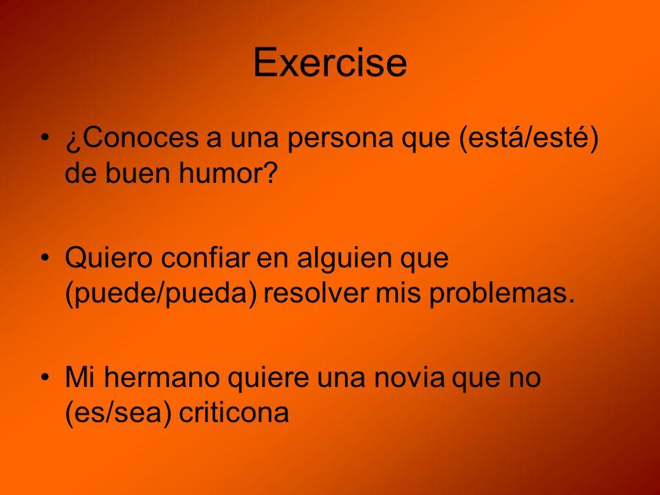 Exercise ¿Conoces a una persona que (está/esté) de buen humor