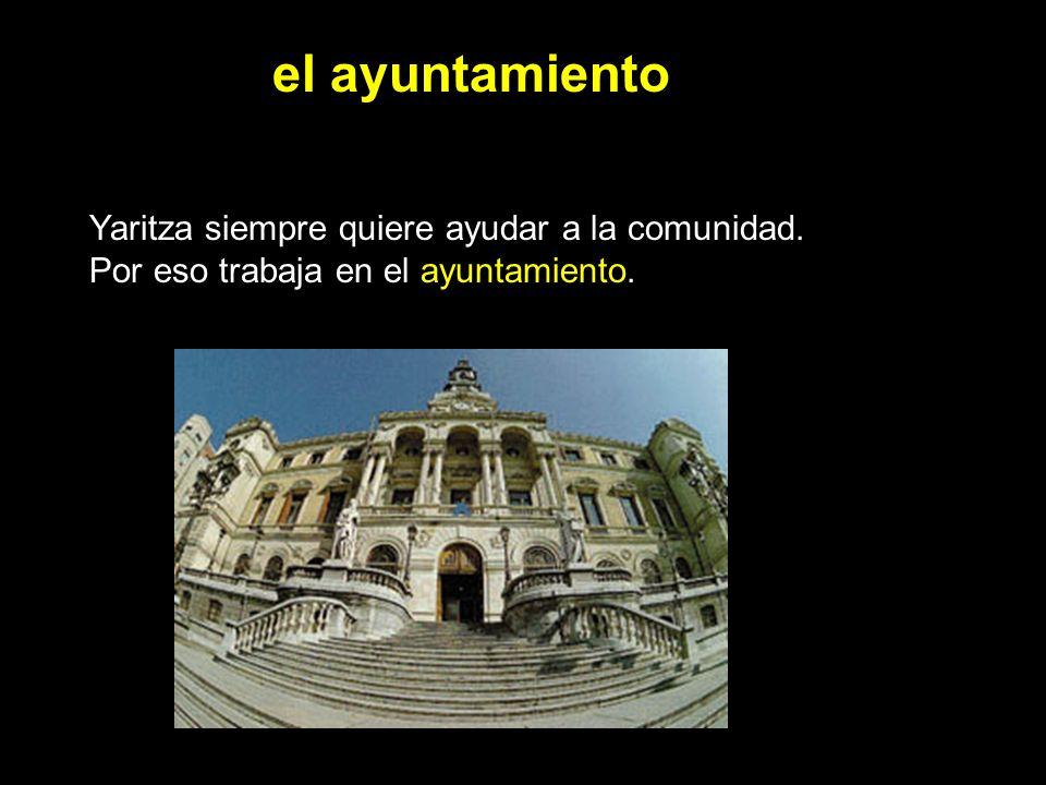 el ayuntamiento Yaritza siempre quiere ayudar a la comunidad. Por eso trabaja en el ayuntamiento.