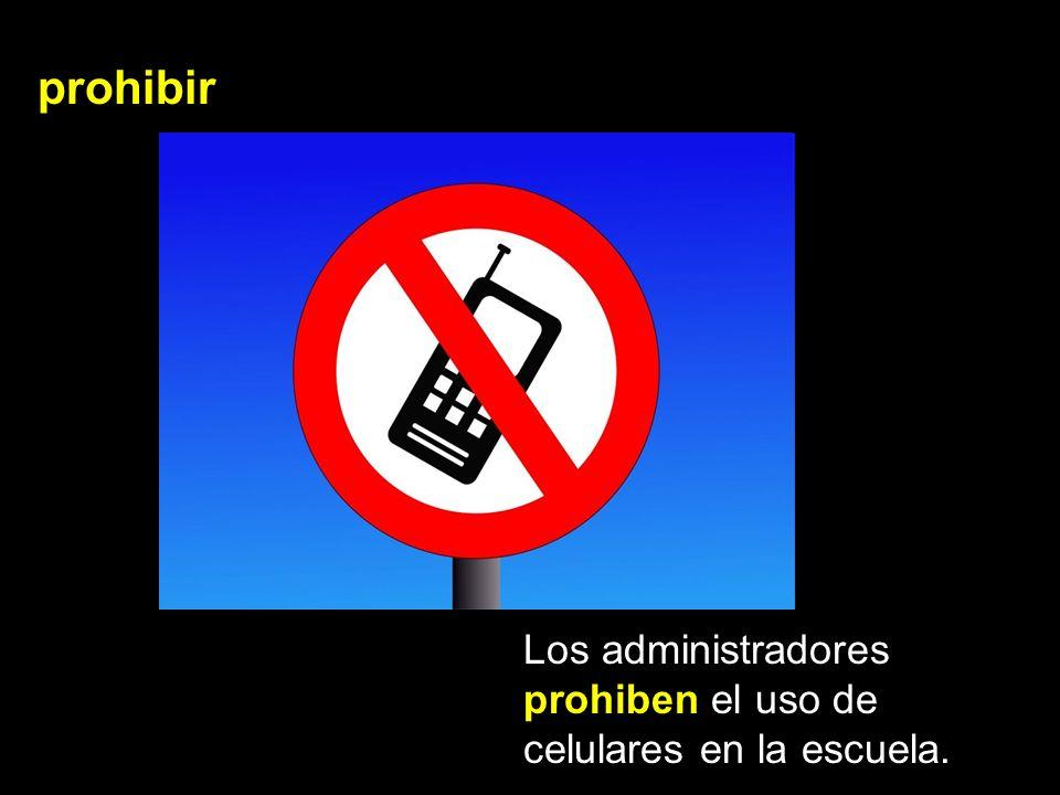 prohibir Los administradores prohiben el uso de celulares en la escuela.