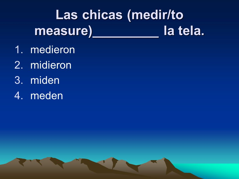 Las chicas (medir/to measure)_________ la tela.