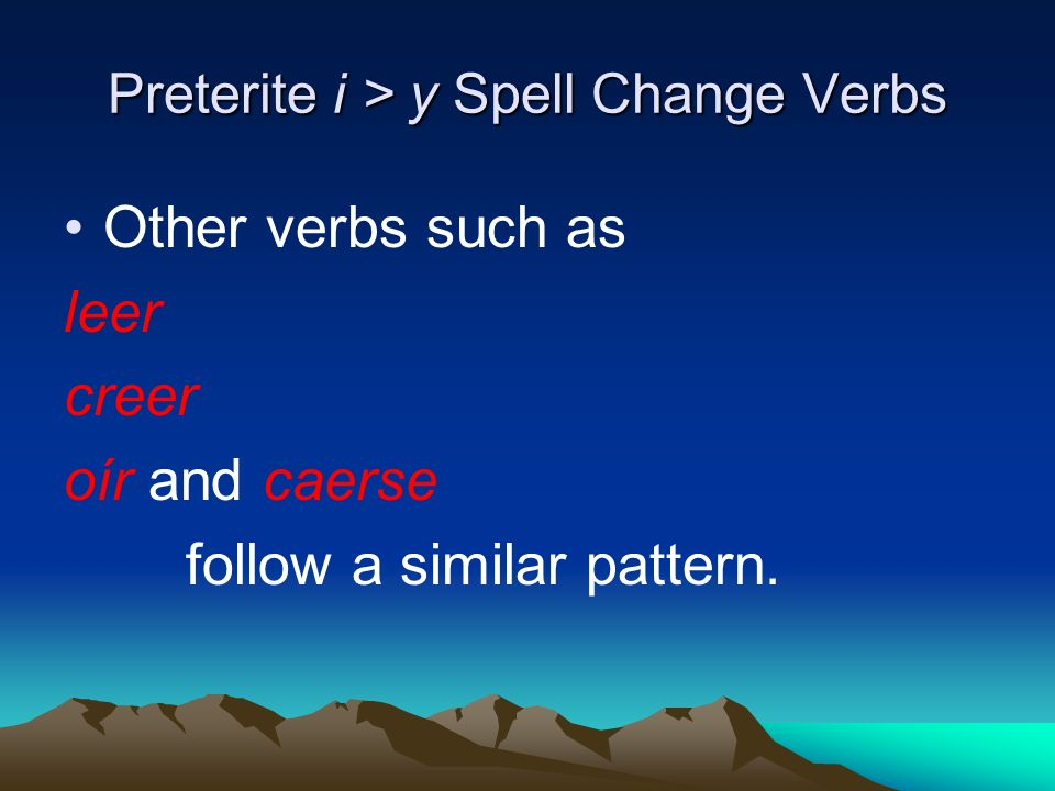 Preterite i > y Spell Change Verbs