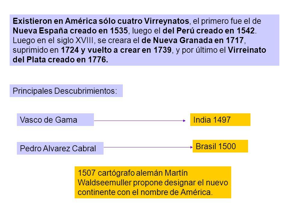 Existieron en América sólo cuatro Virreynatos, el primero fue el de Nueva España creado en 1535, luego el del Perú creado en 1542. Luego en el siglo XVIII, se creara el de Nueva Granada en 1717, suprimido en 1724 y vuelto a crear en 1739, y por último el Virreinato del Plata creado en 1776.