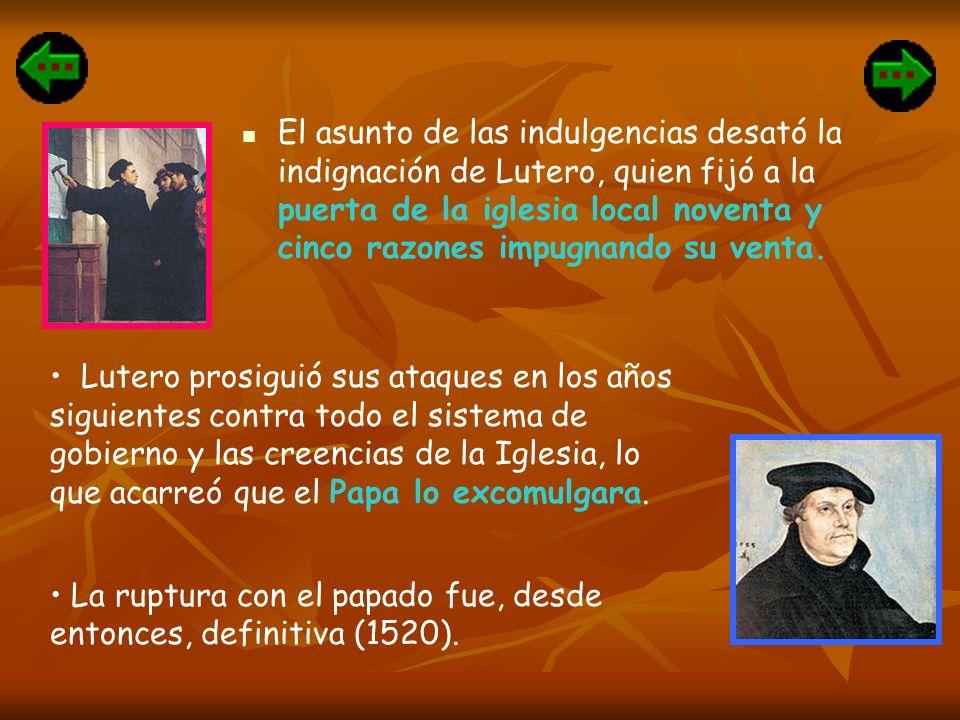 El asunto de las indulgencias desató la indignación de Lutero, quien fijó a la puerta de la iglesia local noventa y cinco razones impugnando su venta.