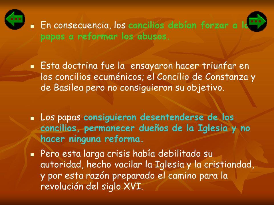 En consecuencia, los concilios debían forzar a los papas a reformar los abusos.