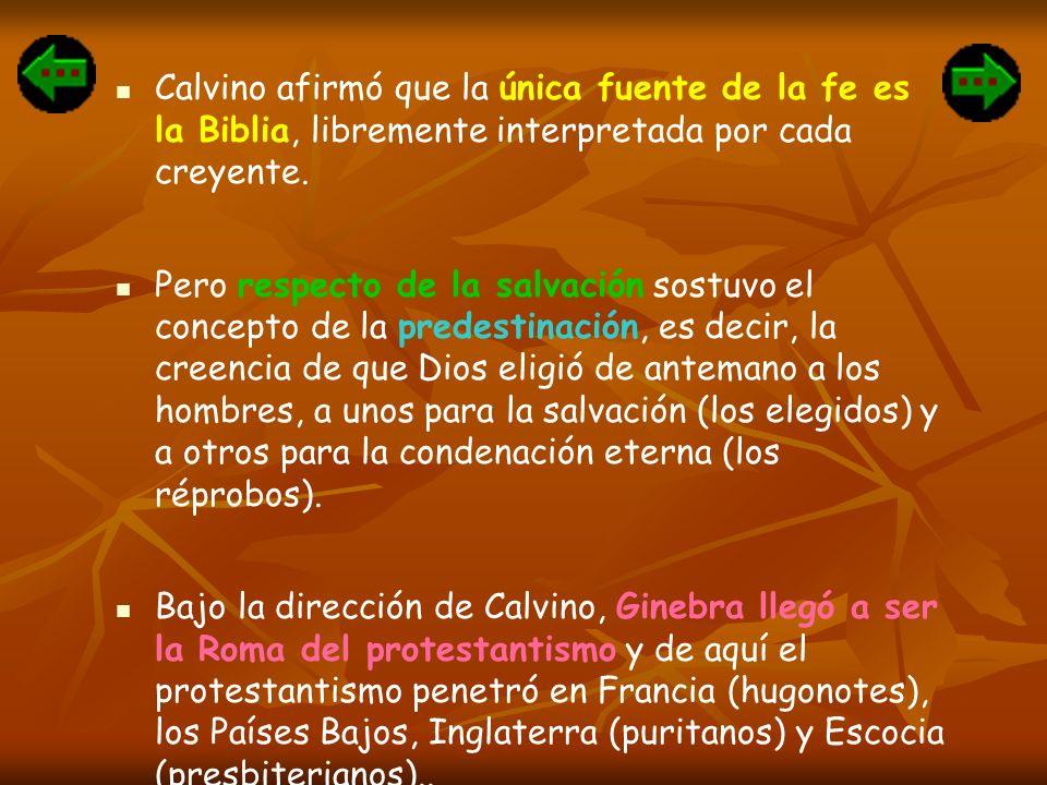 Calvino afirmó que la única fuente de la fe es la Biblia, libremente interpretada por cada creyente.