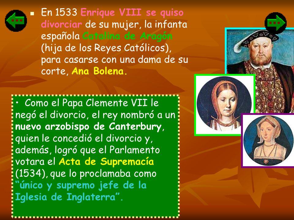 En 1533 Enrique VIII se quiso divorciar de su mujer, la infanta española Catalina de Aragón (hija de los Reyes Católicos), para casarse con una dama de su corte, Ana Bolena.