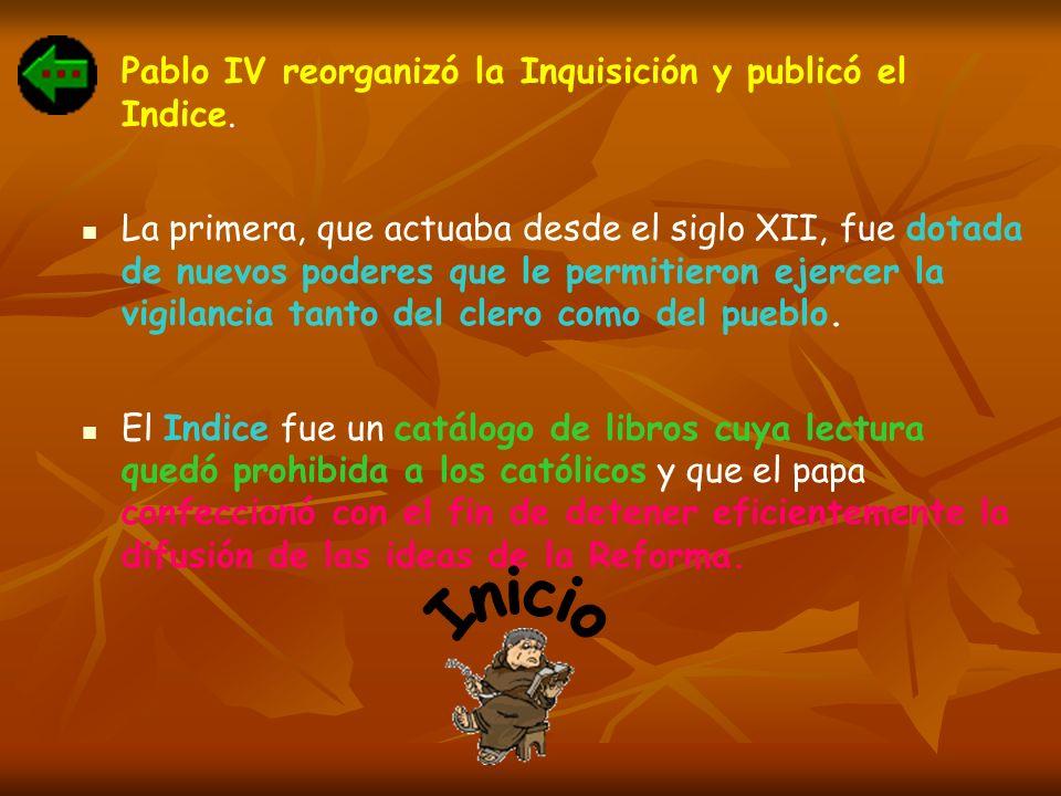 Inicio Pablo IV reorganizó la Inquisición y publicó el Indice.