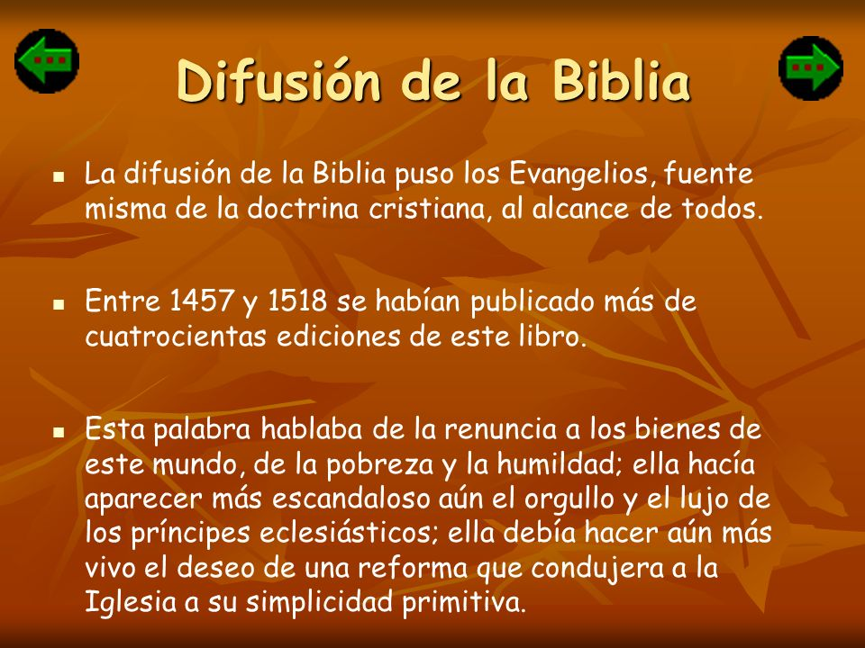 Difusión de la Biblia La difusión de la Biblia puso los Evangelios, fuente misma de la doctrina cristiana, al alcance de todos.