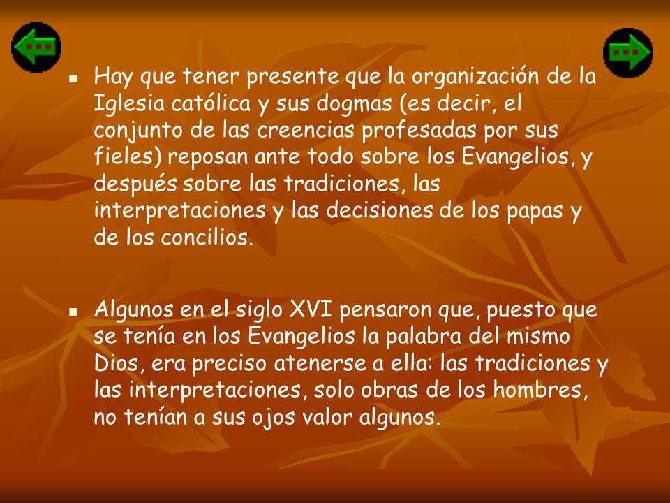 Hay que tener presente que la organización de la Iglesia católica y sus dogmas (es decir, el conjunto de las creencias profesadas por sus fieles) reposan ante todo sobre los Evangelios, y después sobre las tradiciones, las interpretaciones y las decisiones de los papas y de los concilios.