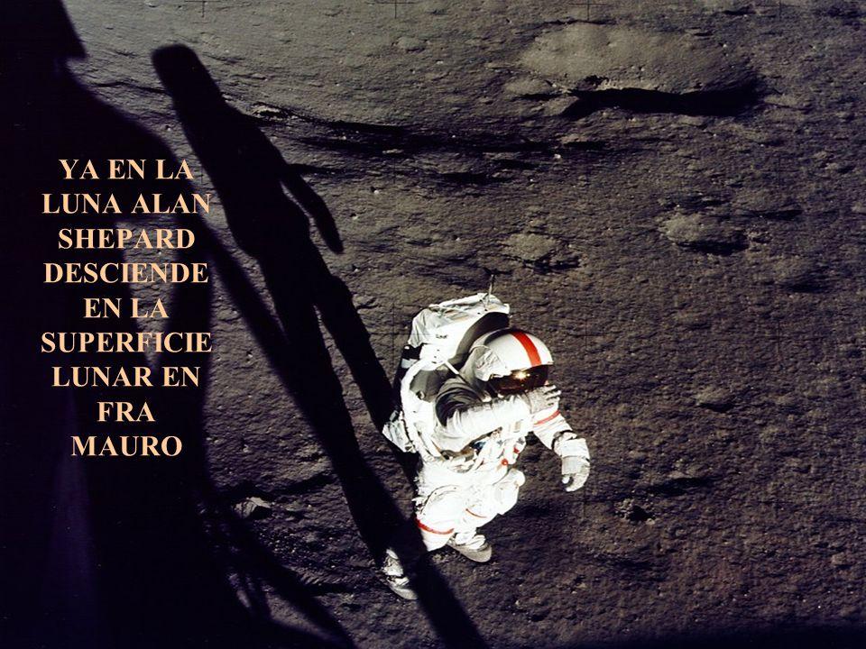 YA EN LA LUNA ALAN SHEPARD DESCIENDE EN LA SUPERFICIE LUNAR EN FRA MAURO
