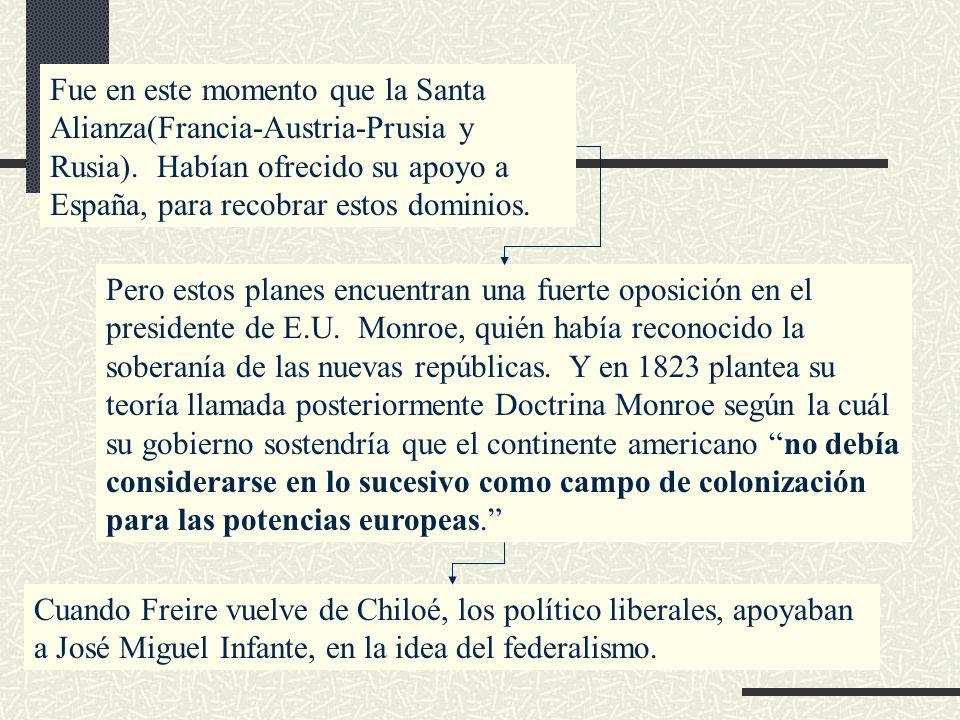 Fue en este momento que la Santa Alianza(Francia-Austria-Prusia y Rusia). Habían ofrecido su apoyo a España, para recobrar estos dominios.
