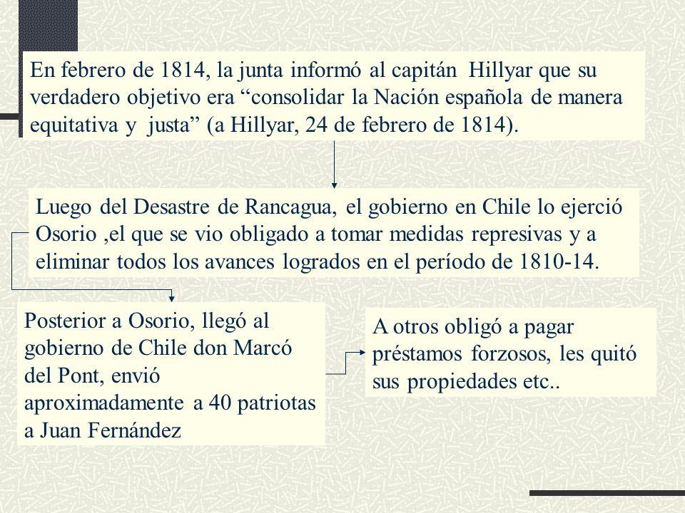 En febrero de 1814, la junta informó al capitán Hillyar que su verdadero objetivo era consolidar la Nación española de manera equitativa y justa (a Hillyar, 24 de febrero de 1814).