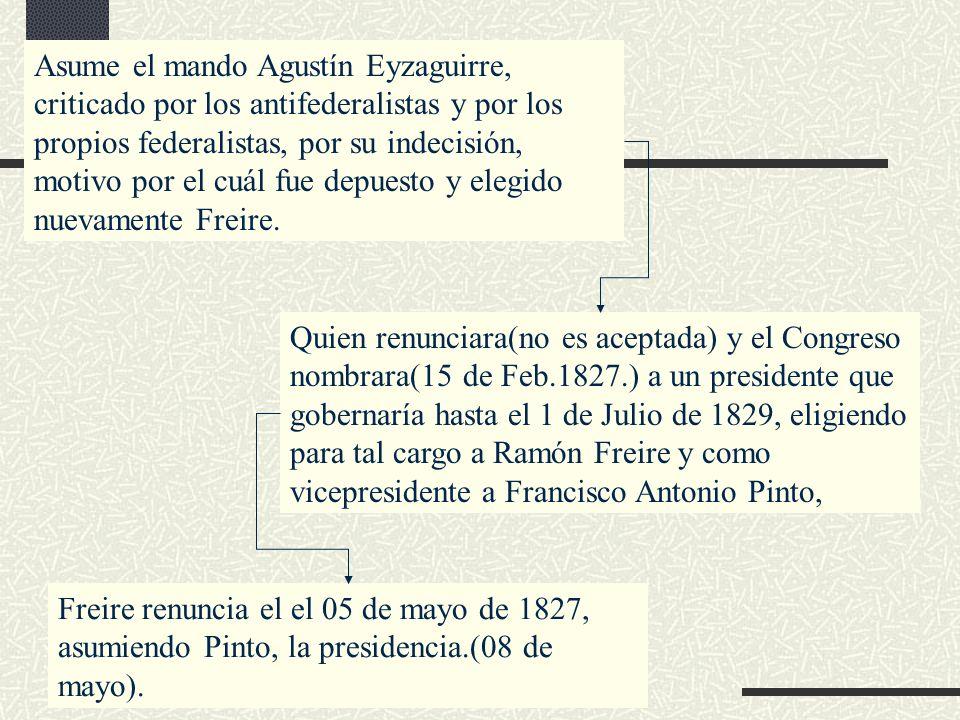 Asume el mando Agustín Eyzaguirre, criticado por los antifederalistas y por los propios federalistas, por su indecisión, motivo por el cuál fue depuesto y elegido nuevamente Freire.