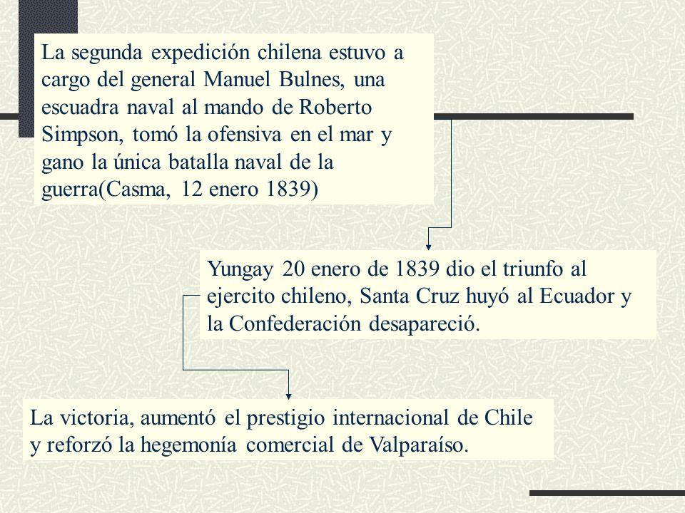 La segunda expedición chilena estuvo a cargo del general Manuel Bulnes, una escuadra naval al mando de Roberto Simpson, tomó la ofensiva en el mar y gano la única batalla naval de la guerra(Casma, 12 enero 1839)