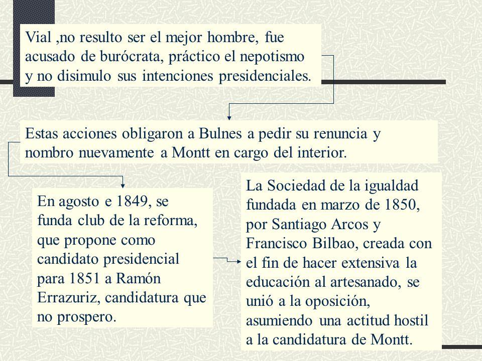 Vial ,no resulto ser el mejor hombre, fue acusado de burócrata, práctico el nepotismo y no disimulo sus intenciones presidenciales.