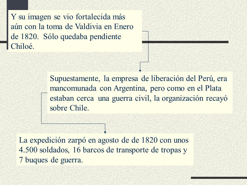 Y su imagen se vio fortalecida más aún con la toma de Valdivia en Enero de 1820. Sólo quedaba pendiente Chiloé.