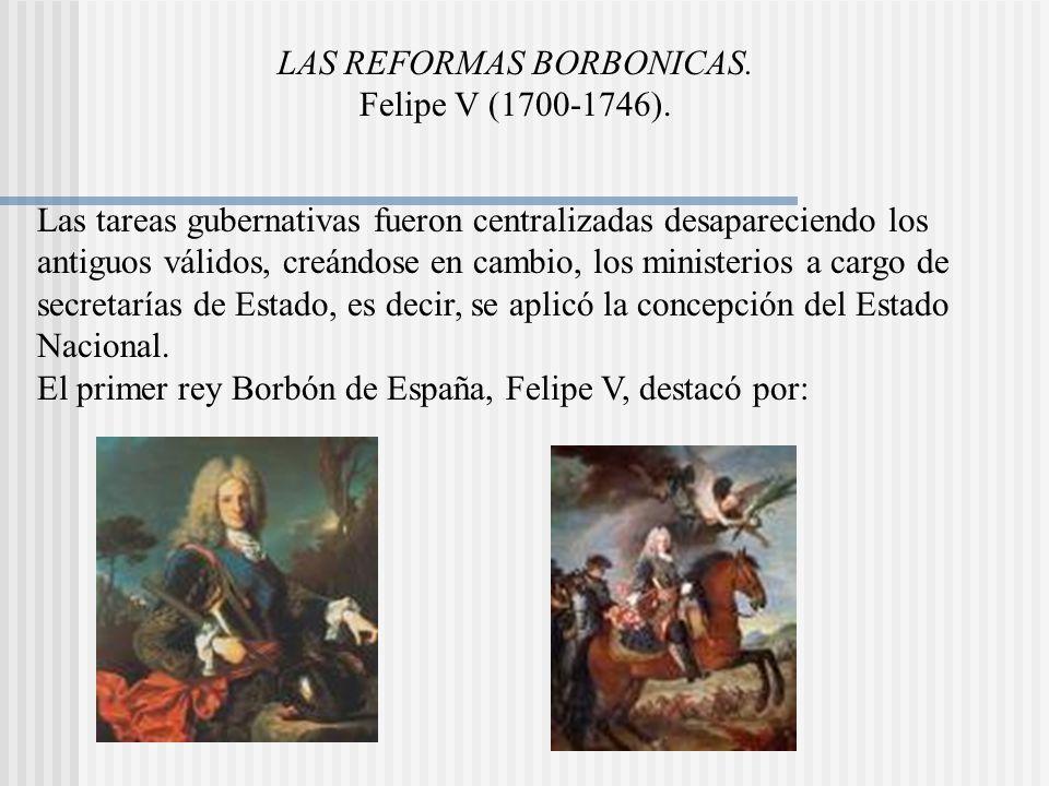 LAS REFORMAS BORBONICAS. Felipe V (1700-1746).