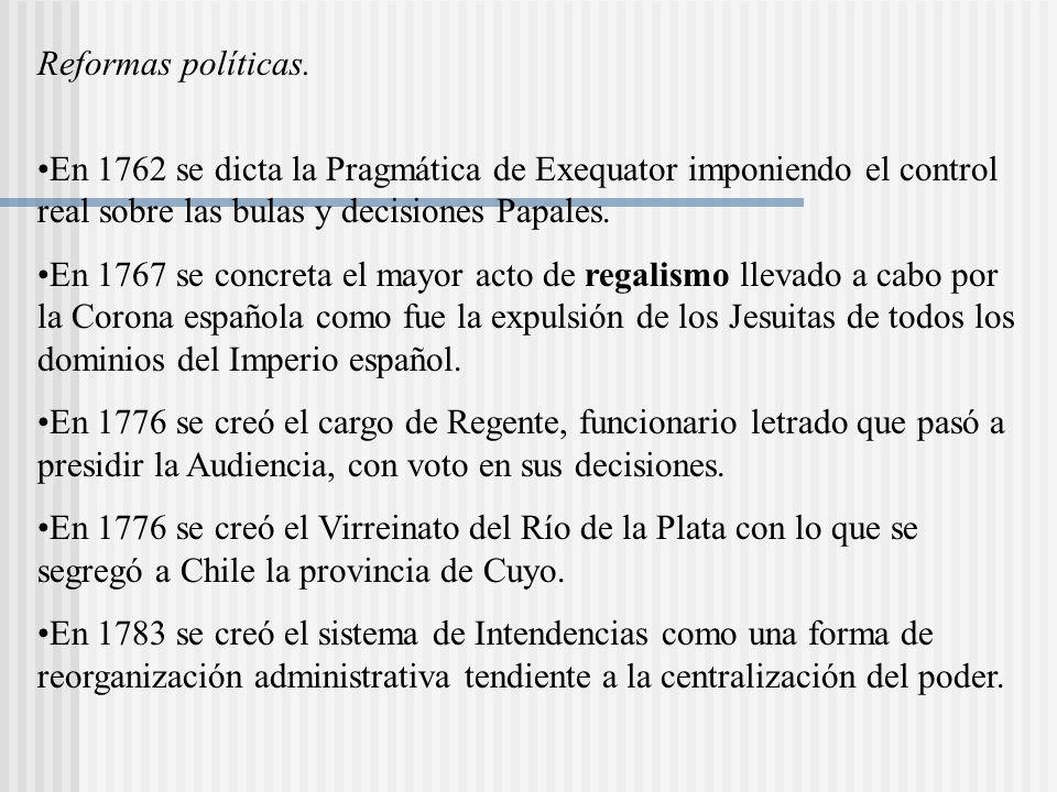 Reformas políticas. En 1762 se dicta la Pragmática de Exequator imponiendo el control real sobre las bulas y decisiones Papales.