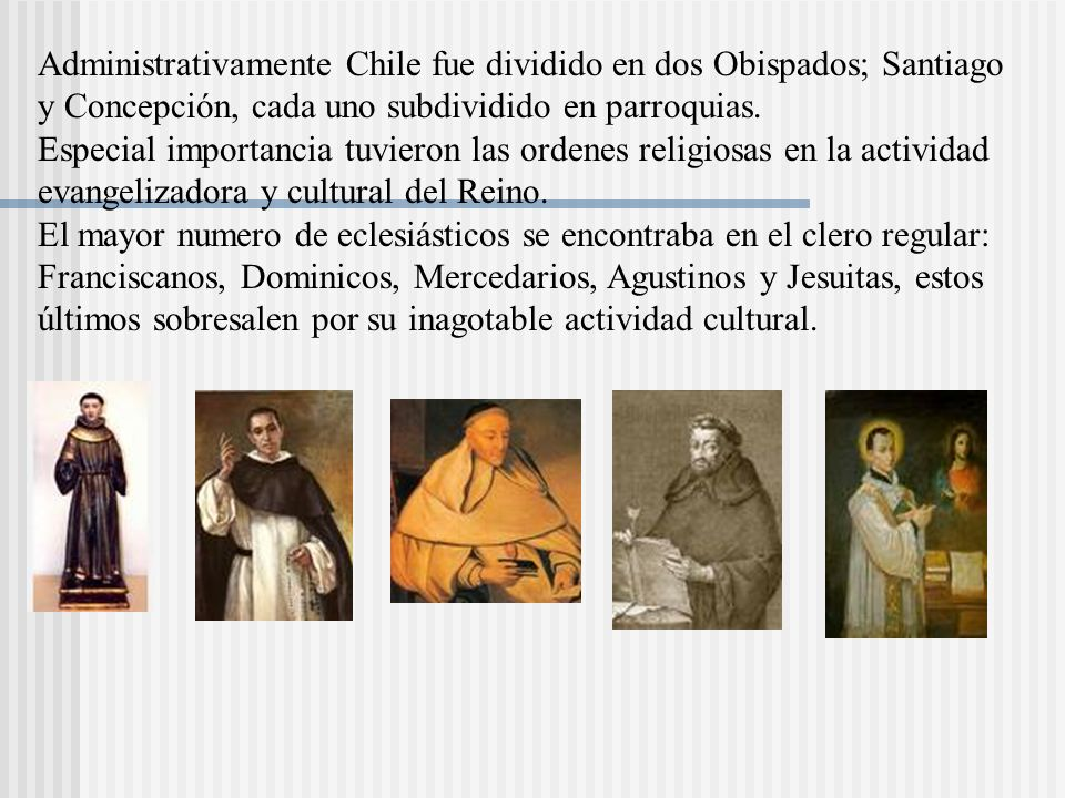 Administrativamente Chile fue dividido en dos Obispados; Santiago y Concepción, cada uno subdividido en parroquias.
