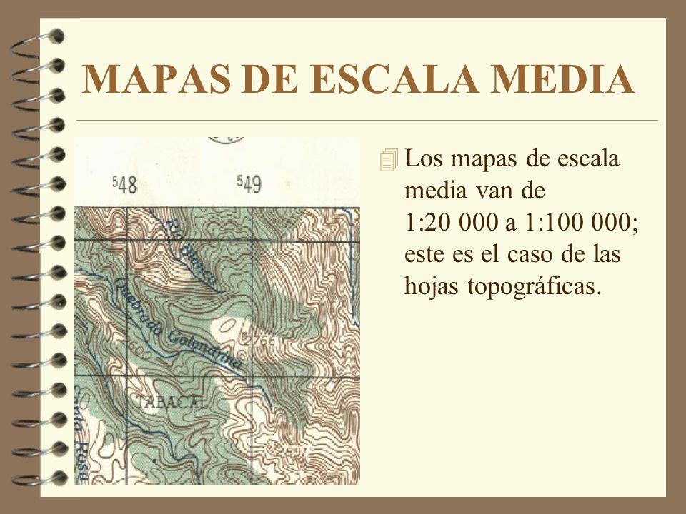 MAPAS DE ESCALA MEDIA Los mapas de escala media van de 1:20 000 a 1:100 000; este es el caso de las hojas topográficas.