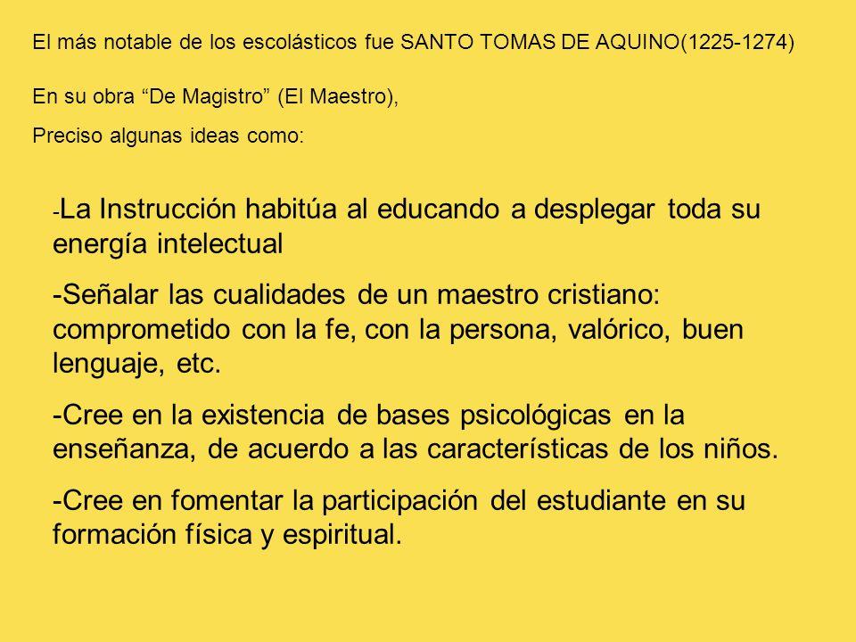 El más notable de los escolásticos fue SANTO TOMAS DE AQUINO(1225-1274)