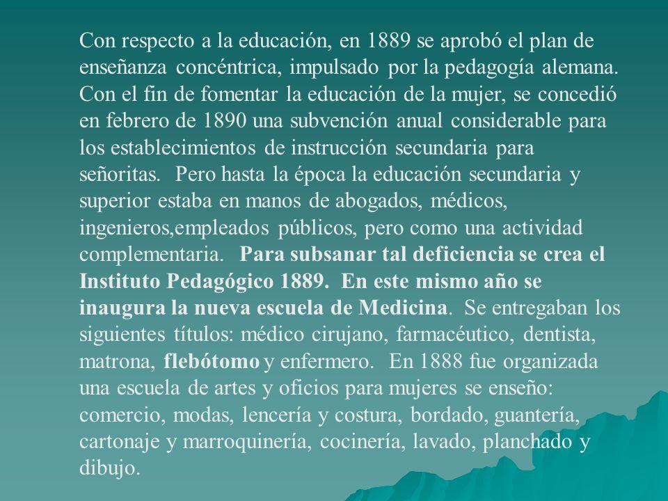 Con respecto a la educación, en 1889 se aprobó el plan de enseñanza concéntrica, impulsado por la pedagogía alemana.
