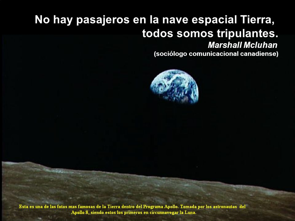 No hay pasajeros en la nave espacial Tierra, todos somos tripulantes.