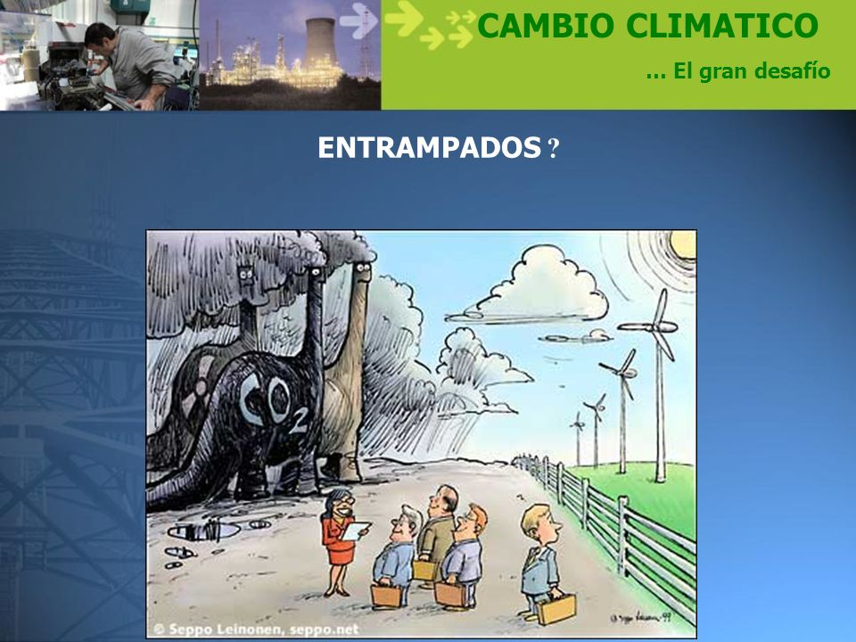 CAMBIO CLIMATICO … El gran desafío ENTRAMPADOS