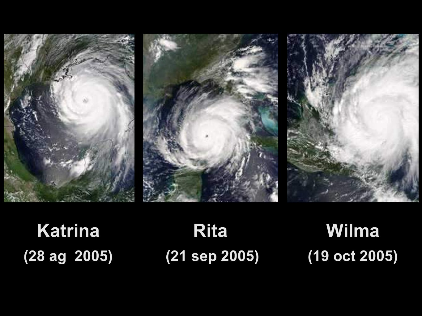 Katrina (28 ag 2005)‏ Rita (21 sep 2005)‏ Wilma (19 oct 2005)‏ 72