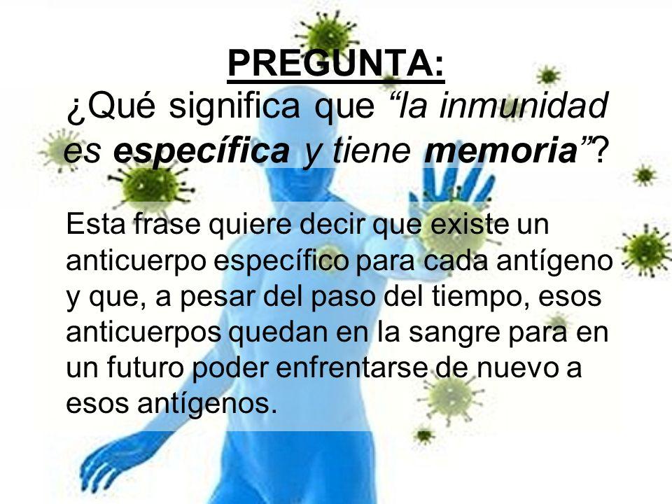 ¿Qué significa que la inmunidad es específica y tiene memoria
