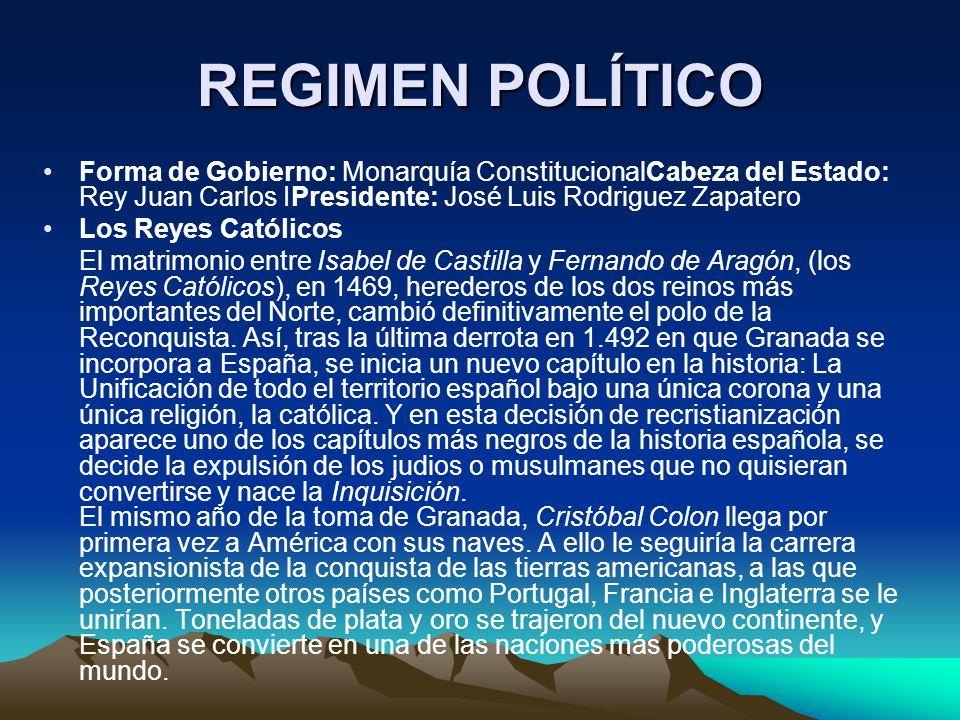 REGIMEN POLÍTICO Forma de Gobierno: Monarquía ConstitucionalCabeza del Estado: Rey Juan Carlos IPresidente: José Luis Rodriguez Zapatero.