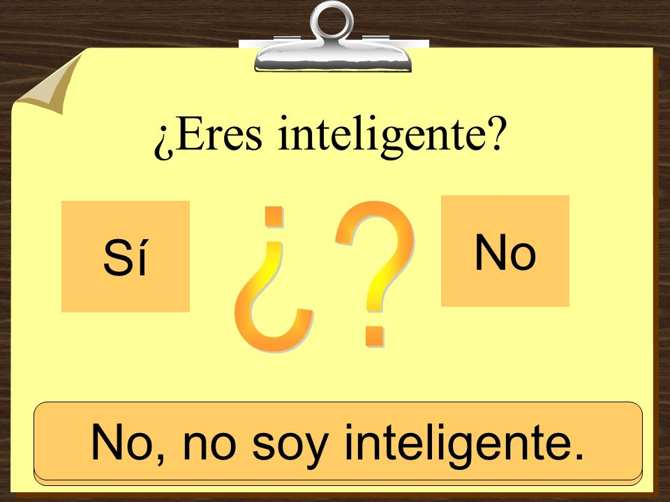 ¿ ¿Eres inteligente No Sí No, no soy inteligente.