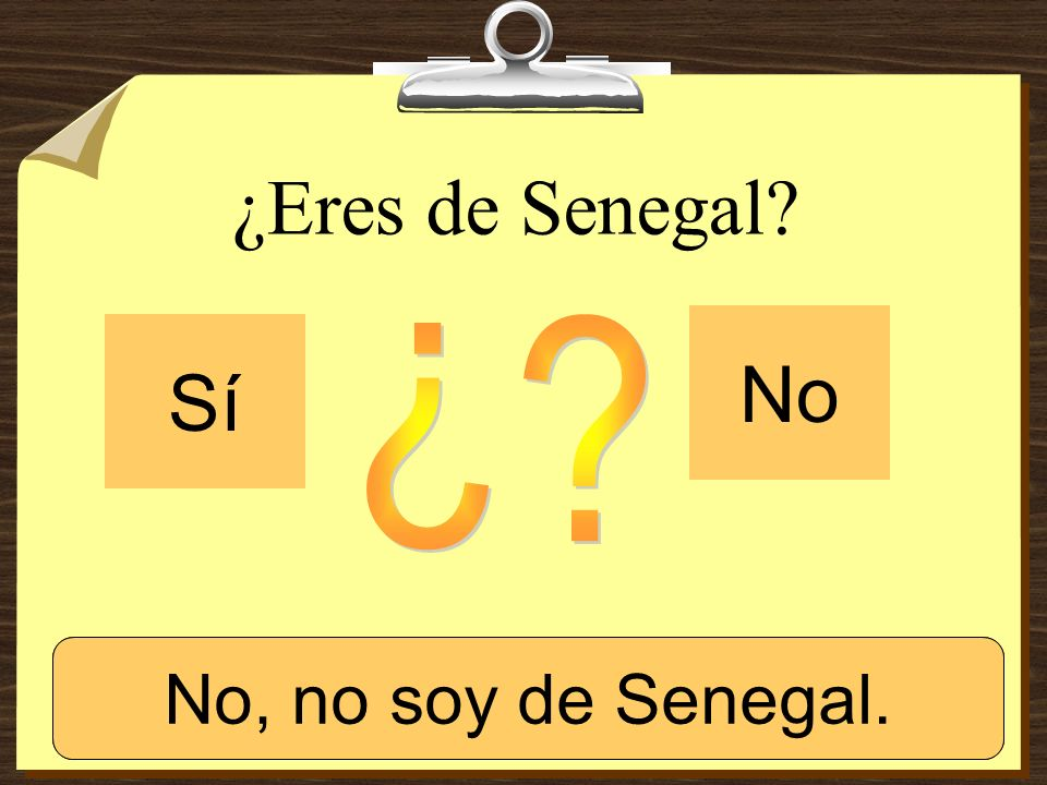¿Eres de Senegal No Sí ¿ Sí, soy de Senegal. No, no soy de Senegal.
