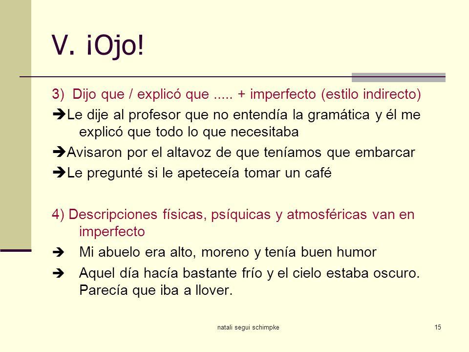 V. ¡Ojo! 3) Dijo que / explicó que ..... + imperfecto (estilo indirecto)