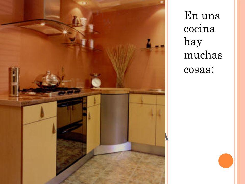 En una cocina hay muchas cosas: