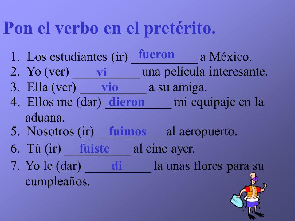 Pon el verbo en el pretérito.