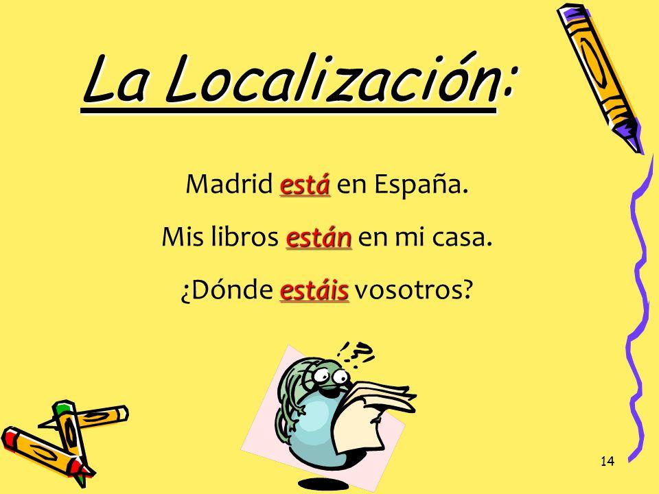 La Localización: Madrid está en España. Mis libros están en mi casa.
