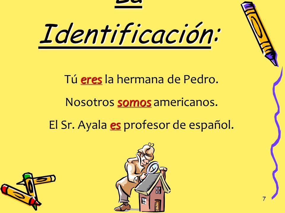 La Identificación: Tú eres la hermana de Pedro.