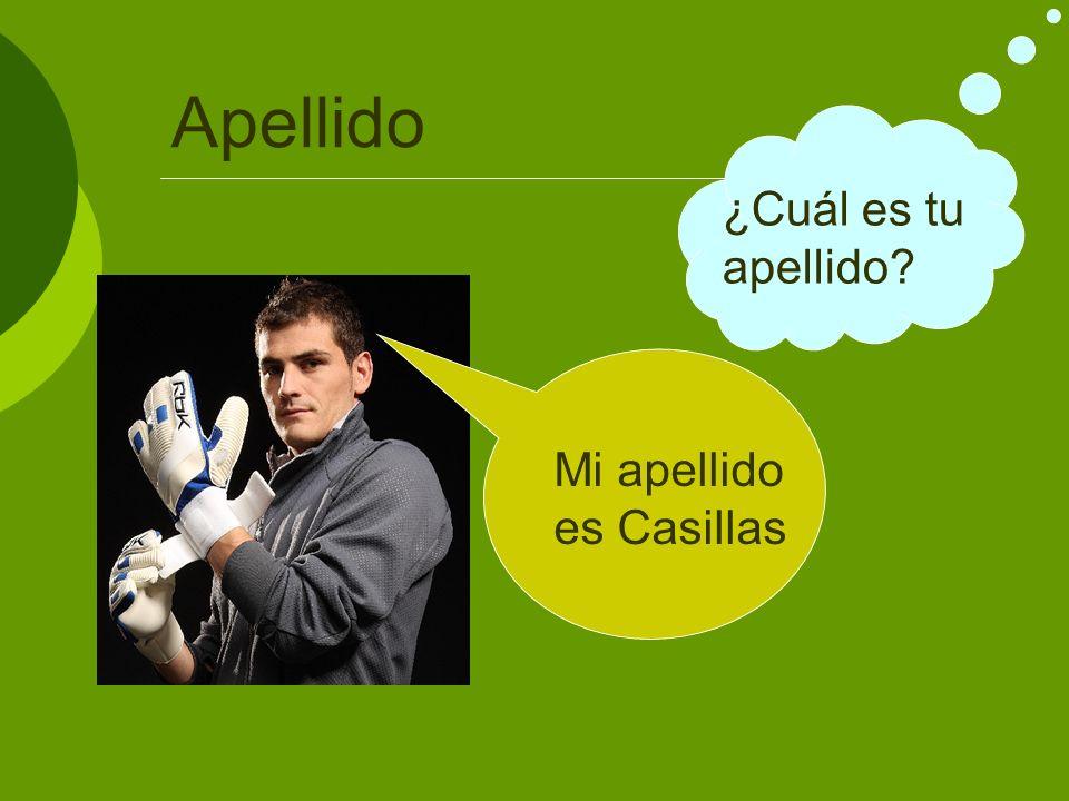 Apellido ¿Cuál es tu apellido Mi apellido es Casillas