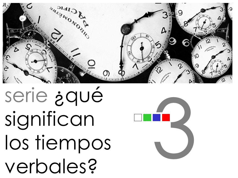 3 serie ¿qué significan los tiempos verbales