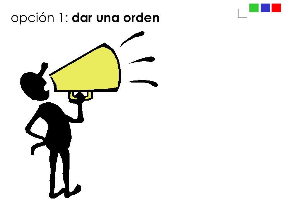 opción 1: dar una orden