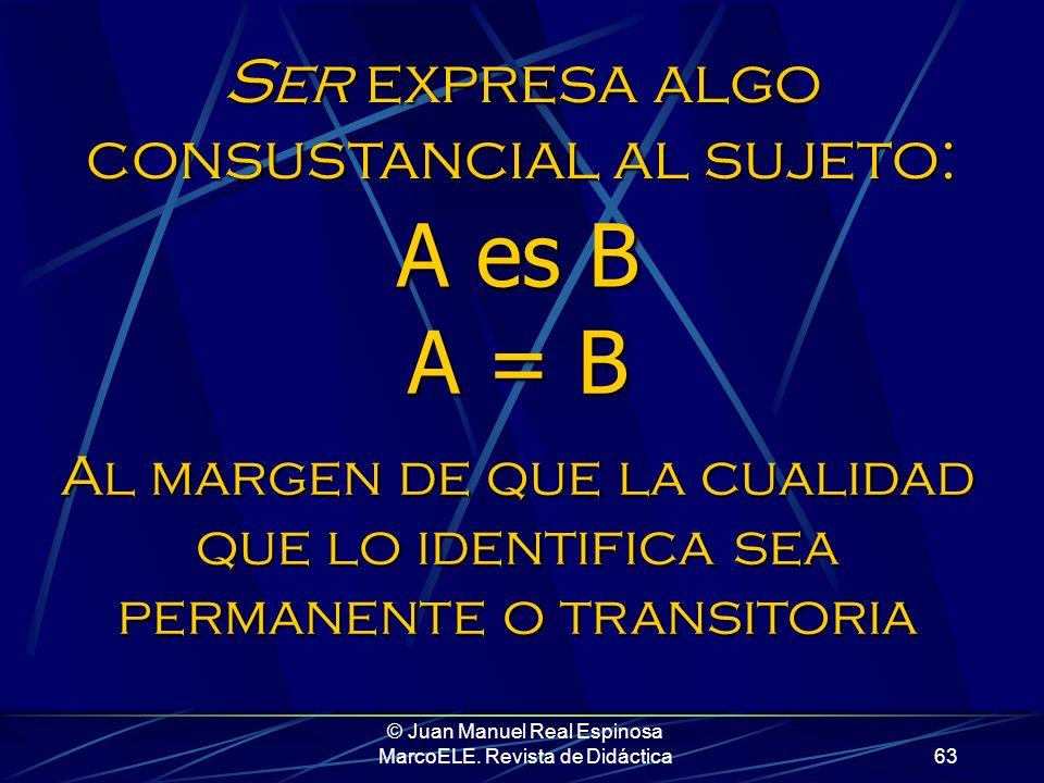 A es B A = B Ser expresa algo consustancial al sujeto:
