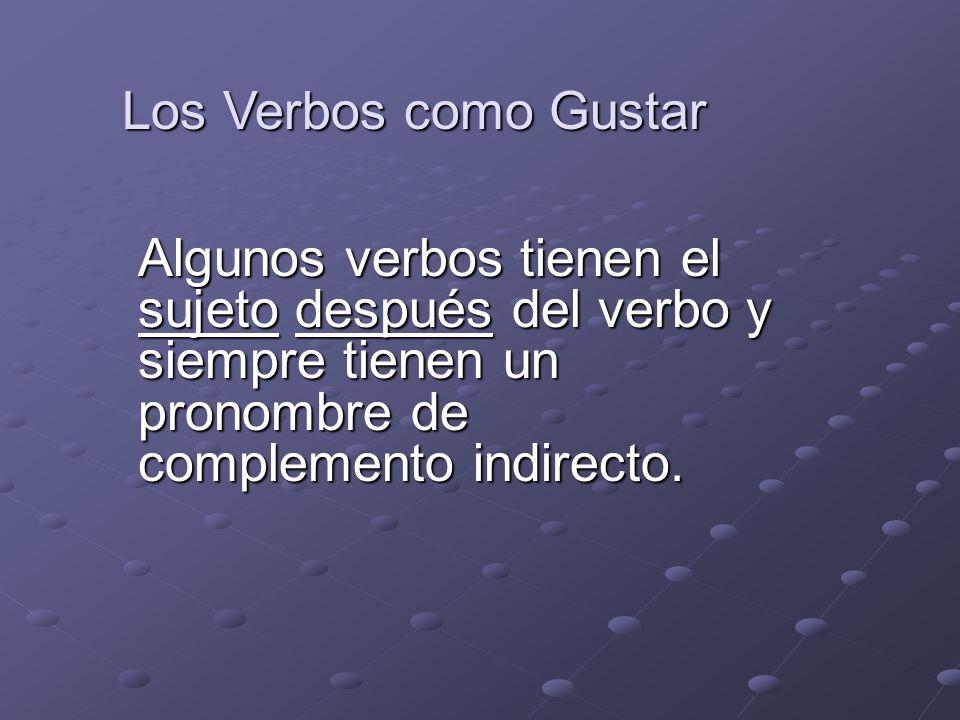 Los Verbos como GustarAlgunos verbos tienen el sujeto después del verbo y siempre tienen un pronombre de complemento indirecto.