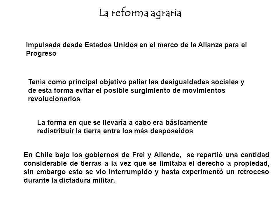 La reforma agraria Impulsada desde Estados Unidos en el marco de la Alianza para el Progreso.