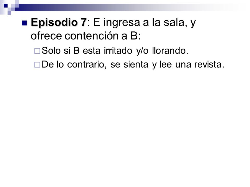 Episodio 7: E ingresa a la sala, y ofrece contención a B: