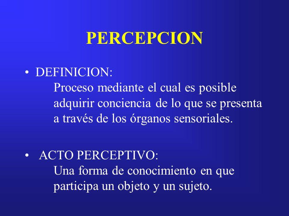 PERCEPCIONDEFINICION: Proceso mediante el cual es posible adquirir conciencia de lo que se presenta a través de los órganos sensoriales.