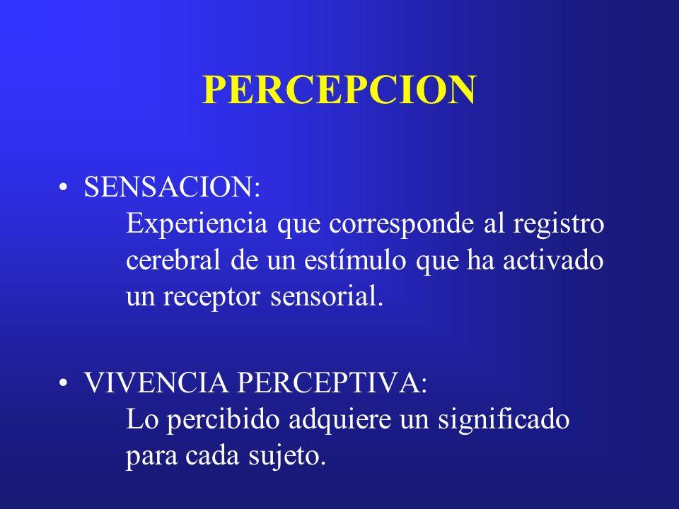 PERCEPCIONSENSACION: Experiencia que corresponde al registro cerebral de un estímulo que ha activado un receptor sensorial.