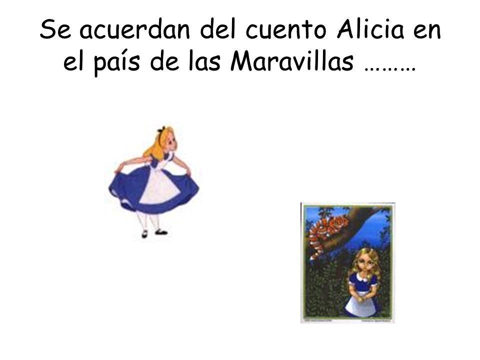 Se acuerdan del cuento Alicia en el país de las Maravillas ………