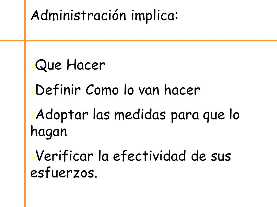 Administración implica: